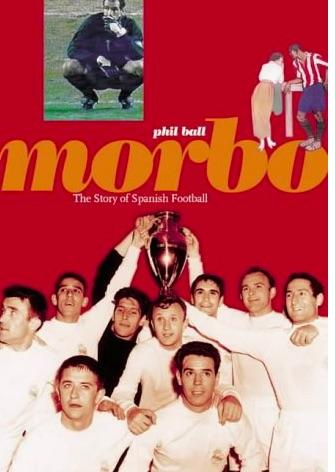 Morbo: The Story of Spanish Football by Phil Ball