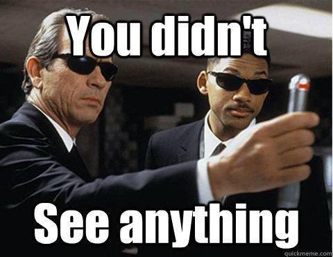 "Men In Black ""You didn't see anything"" Meme"